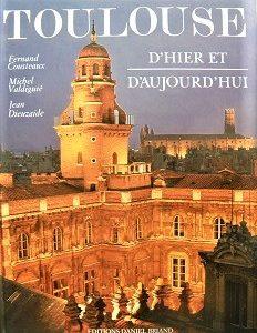 Toulouse – D'hier et d'aujourd'hui