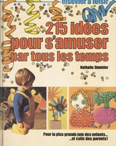 215 idées pour s'amuser par tous les temps