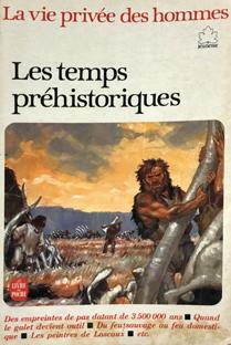 La vie privée des hommes – Les temps préhistoriques
