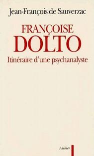 Françoise Dolto – Itinéraire d'une psychanalyse