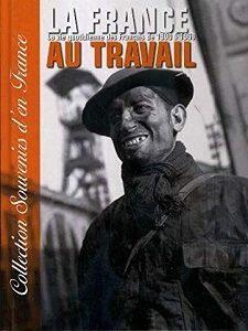La France au travail – La vie quotidienne des français de 1900 à 1968