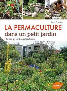 La permaculture dans un petit jardin, créer un jardin auto-suffisant