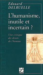L'humanisme, inutile et incertain ? (une critique des droits de l'homme)